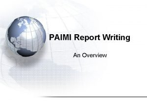 PAIMI Report Writing An Overview Goals Objectives Goals