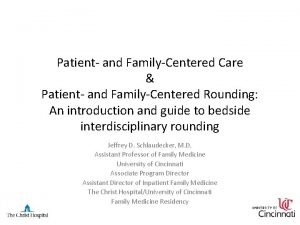Patient and FamilyCentered Care Patient and FamilyCentered Rounding