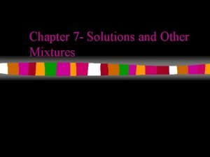 Chapter 7 Solutions and Other Mixtures Mixtures Variable