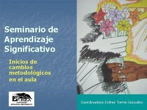 Seminario de Aprendizaje Significativo Inicios de cambios metodolgicos