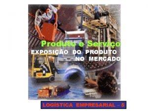 Produto e Servio EXPOSIO DO PRODUTO NO MERCADO