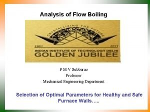 Analysis of Flow Boiling P M V Subbarao