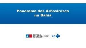 Panorama das Arboviroses na Bahia DETERMINANTES AMBIENTAIS Arboviroses