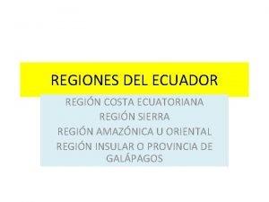 REGIONES DEL ECUADOR REGIN COSTA ECUATORIANA REGIN SIERRA