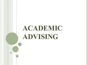 ACADEMIC ADVISING THE APPOINTMENT ADAPTED FROM Academic Advising