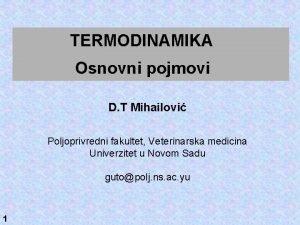 TERMODINAMIKA Osnovni pojmovi D T Mihailovi Poljoprivredni fakultet
