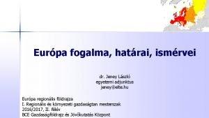 Eurpa fogalma hatrai ismrvei dr Jeney Lszl egyetemi