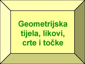 Geometrijska tijela likovi crte i toke Geometrijska tijela