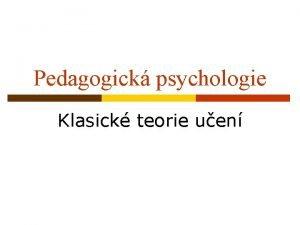 Pedagogick psychologie Klasick teorie uen vodem p Uen