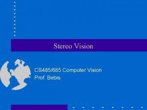 Stereo Vision CS 485685 Computer Vision Prof Bebis