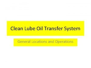 Clean Lube Oil Transfer System General Locations and