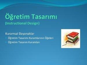 retim Tasarm Instructional Design Kuramsal Dayanaklar retim Tasarm