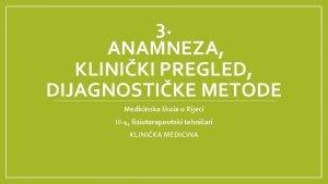 3 ANAMNEZA KLINIKI PREGLED DIJAGNOSTIKE METODE Medicinska kola