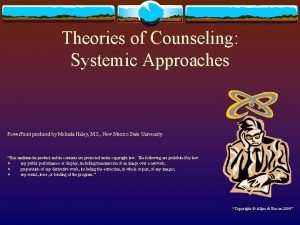 Theories of Counseling Systemic Approaches Power Point produced