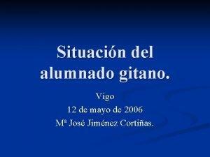 Situacin del alumnado gitano Vigo 12 de mayo