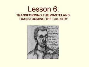 Lesson 6 TRANSFORMING THE WASTELAND TRANSFORMING THE COUNTRY