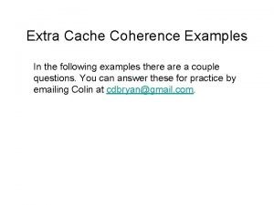 Extra Cache Coherence Examples In the following examples