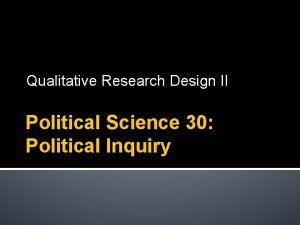 Qualitative Research Design II Political Science 30 Political