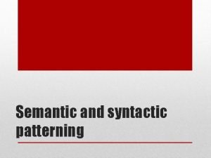 Semantic and syntactic patterning Antithesis Listing Parallelism Syntactic