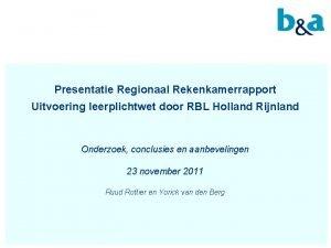 Presentatie Regionaal Rekenkamerrapport Uitvoering leerplichtwet door RBL Holland