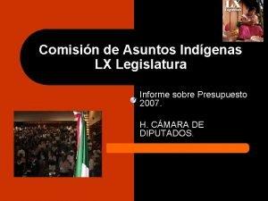 Comisin de Asuntos Indgenas LX Legislatura Informe sobre