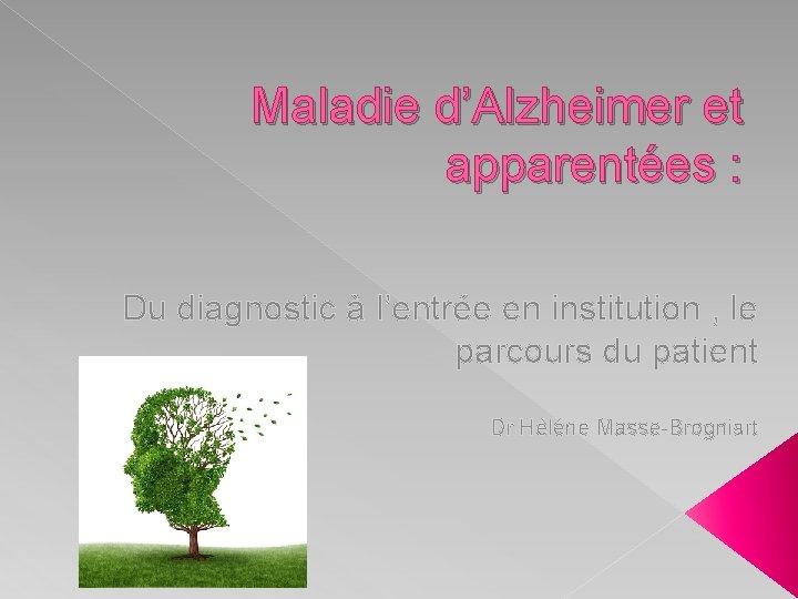 Maladie dAlzheimer et apparentes Du diagnostic lentre en