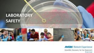 LABORATORY SAFETY GENERAL LABORATORY SAFETY Important to understand