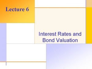 Lecture 6 Interest Rates and Bond Valuation 2003
