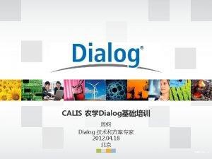 CALIS Dialog Dialog 2012 04 18 2009 Dialog