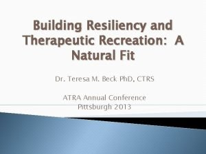 Building Resiliency and Therapeutic Recreation A Natural Fit
