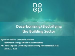 DecarbonizingElectrifying the Building Sector By Sue Coakley Executive