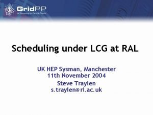Scheduling under LCG at RAL UK HEP Sysman