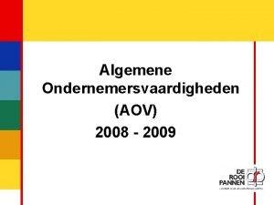 1 Algemene Ondernemersvaardigheden AOV 2008 2009 2 Algemene