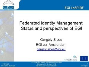 EGIIn SPIRE Federated Identity Management Status and perspectives