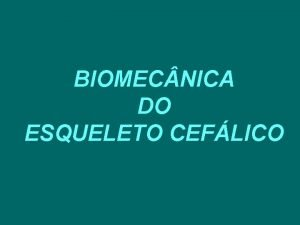 BIOMEC NICA DO ESQUELETO CEFLICO A arquitetura dos