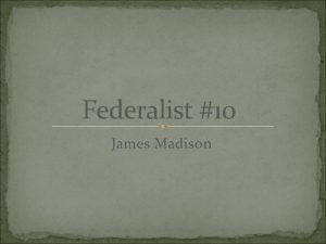 Federalist 10 James Madison James Madison Born March