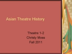 Asian Theatre History Theatre 1 2 Christy Moss