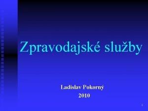 Zpravodajsk sluby Ladislav Pokorn 2010 1 Zpravodajsk sluby