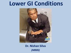 Lower GI Conditions Dr Nishan Silva MBBS Lower