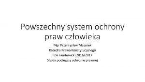 Powszechny system ochrony praw czowieka Mgr Przemysaw Mazurek
