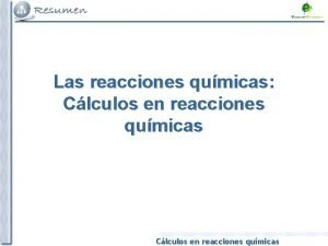 Las reacciones qumicas Clculos en reacciones qumicas Clculos