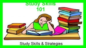 Study Skills 101 Study Skills Strategies What Are