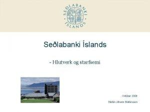 Selabanki slands Hlutverk og starfsemi Oktber 2009 Stefn