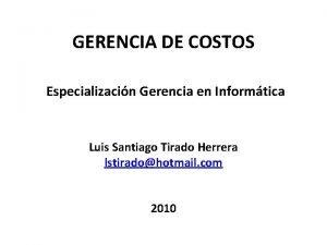 GERENCIA DE COSTOS Especializacin Gerencia en Informtica Luis