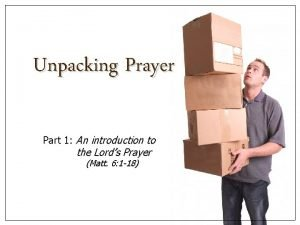 Unpacking Prayer Part 1 An introduction to the