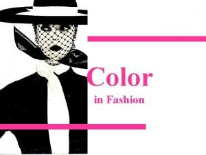 Color in Fashion Color COLOR To maintain or