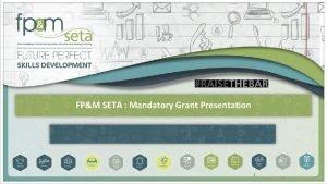 FPM SETA Mandatory Grant Presentation 1 Mandatory Grants