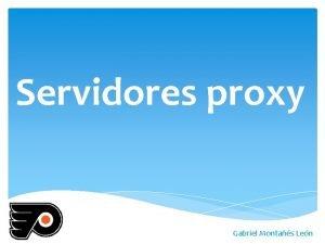 Servidores proxy Gabriel Montas Len Tipos de proxy