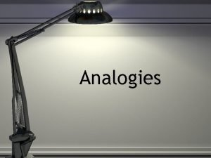 Analogies Analogies test your ability to Recognize the
