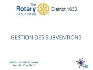 District 1630 GESTION DES SUBVENTIONS Frdric LOVERIUS RC